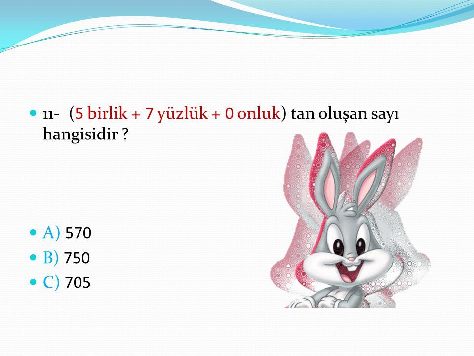 11- (5 birlik + 7 yüzlük + 0 onluk) tan oluşan sayı hangisidir