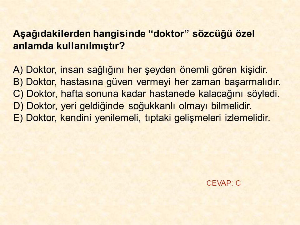 A) Doktor, insan sağlığını her şeyden önemli gören kişidir.