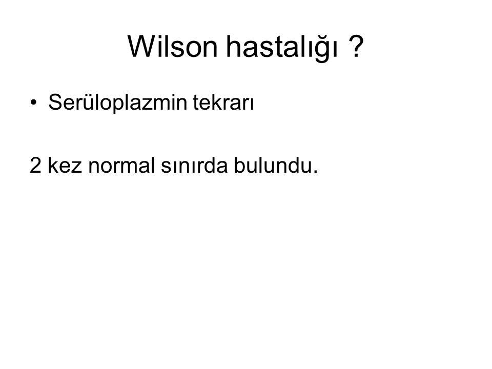 Wilson hastalığı Serüloplazmin tekrarı 2 kez normal sınırda bulundu.