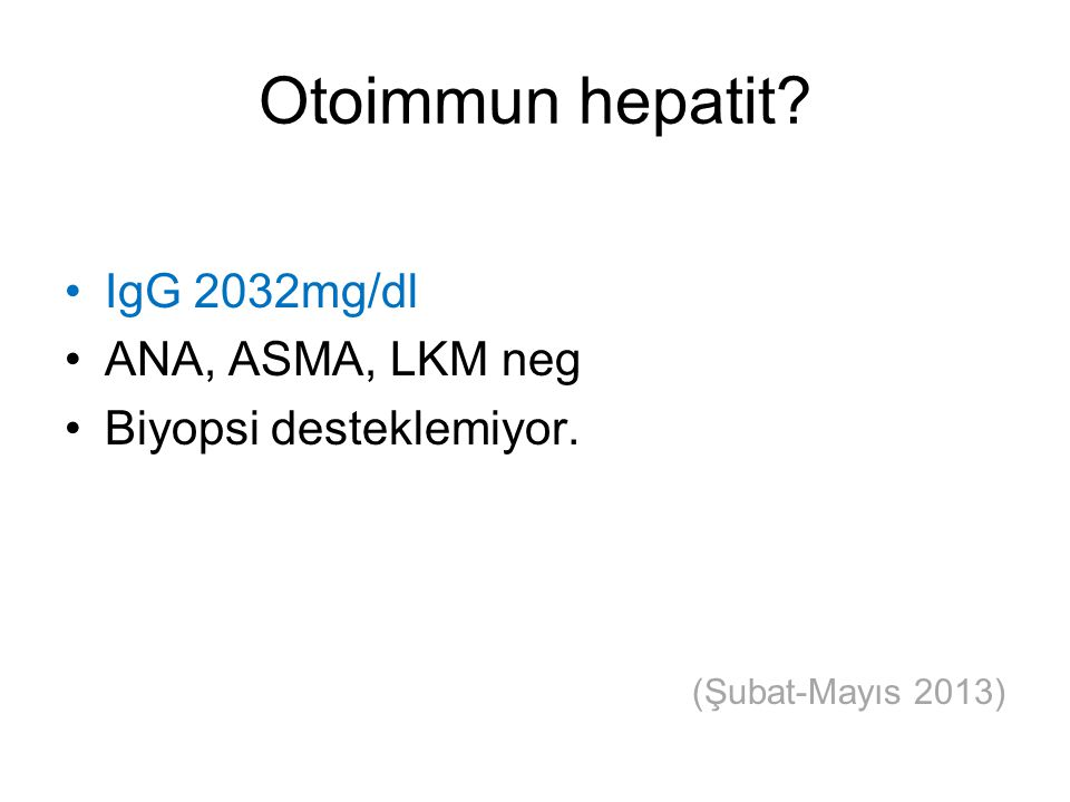 Otoimmun hepatit IgG 2032mg/dl ANA, ASMA, LKM neg