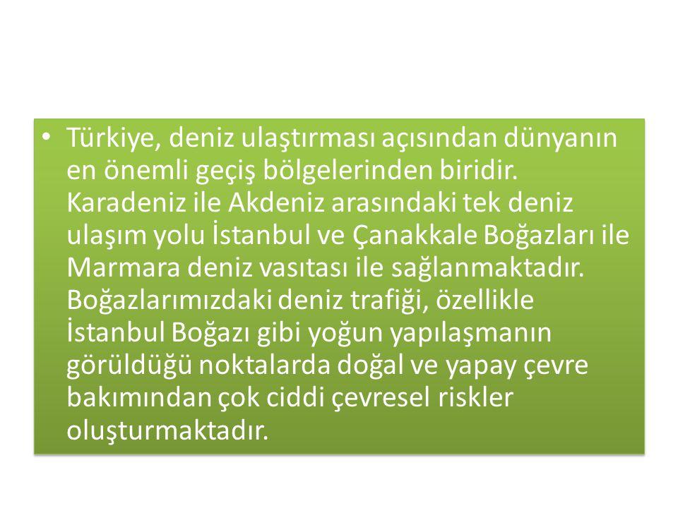 Türkiye, deniz ulaştırması açısından dünyanın en önemli geçiş bölgelerinden biridir.