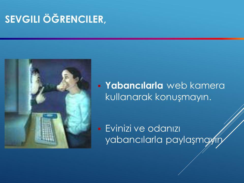 Sevgili öğrenciler, Yabancılarla web kamera kullanarak konuşmayın.