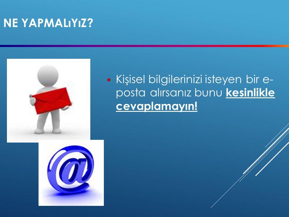 Ne yapmalıyız Kişisel bilgilerinizi isteyen bir e- posta alırsanız bunu kesinlikle cevaplamayın!