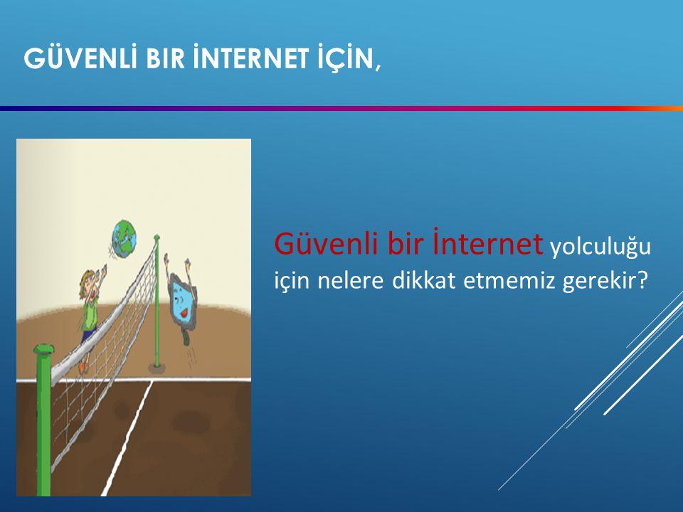 GÜVENLİ Bir İNTERNET İÇİN,