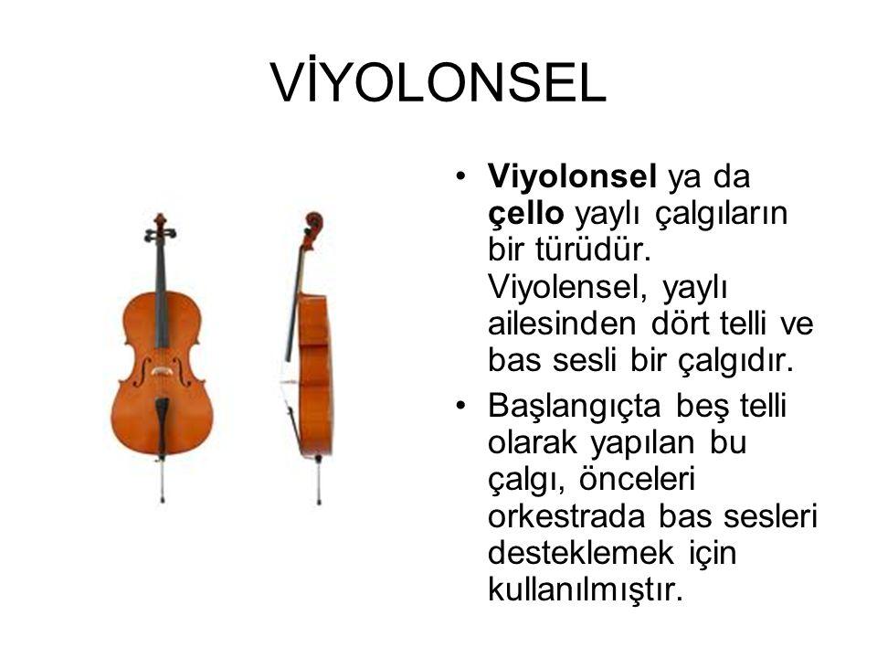 VİYOLONSEL Viyolonsel ya da çello yaylı çalgıların bir türüdür. Viyolensel, yaylı ailesinden dört telli ve bas sesli bir çalgıdır.