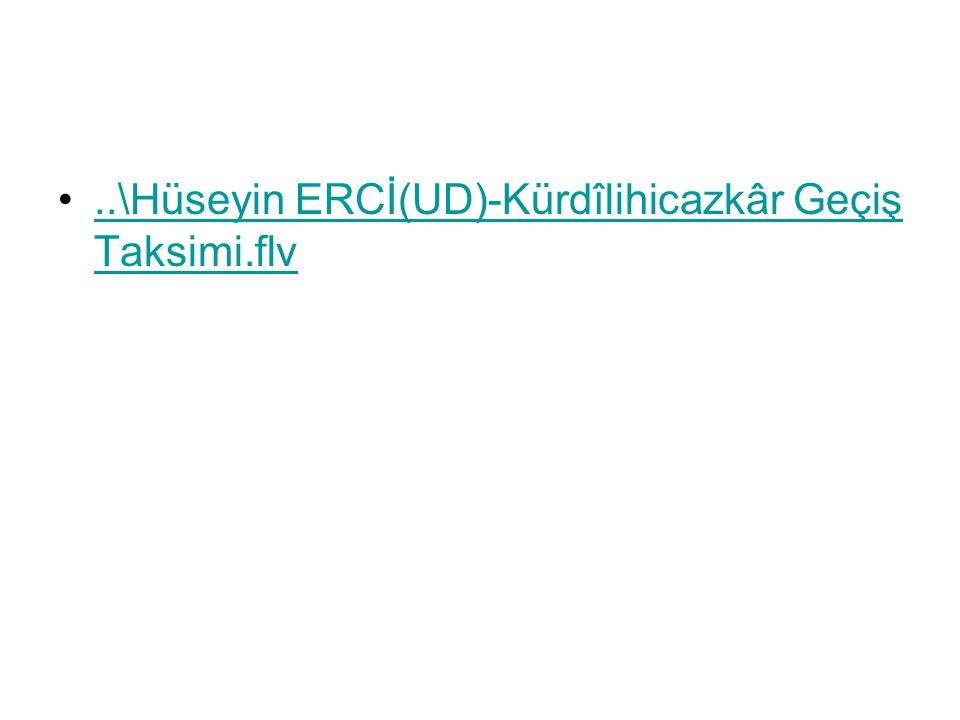 ..\Hüseyin ERCİ(UD)-Kürdîlihicazkâr Geçiş Taksimi.flv