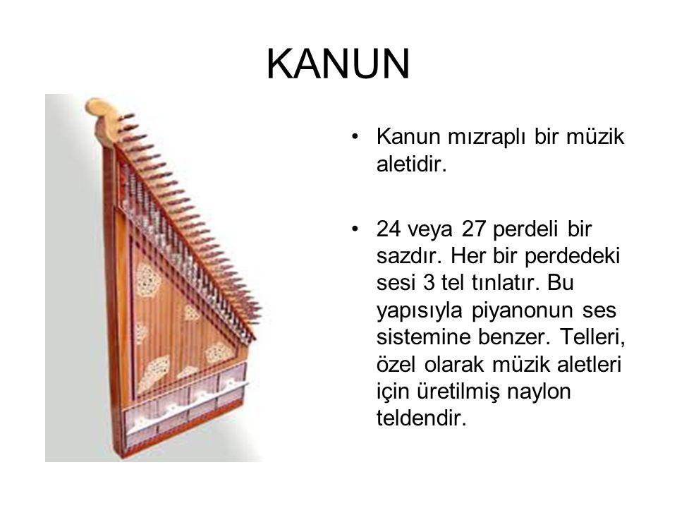 KANUN Kanun mızraplı bir müzik aletidir.