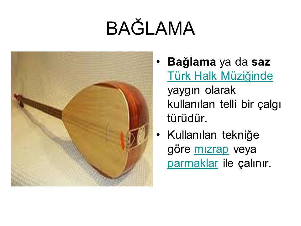 BAĞLAMA Bağlama ya da saz Türk Halk Müziğinde yaygın olarak kullanılan telli bir çalgı türüdür.
