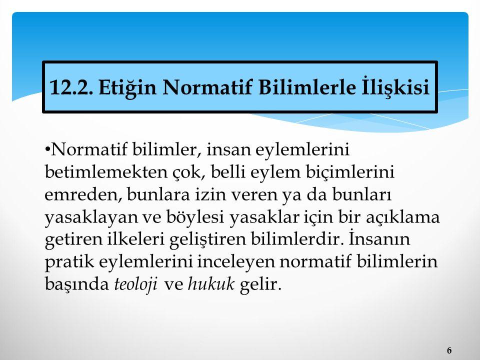 12.2. Etiğin Normatif Bilimlerle İlişkisi