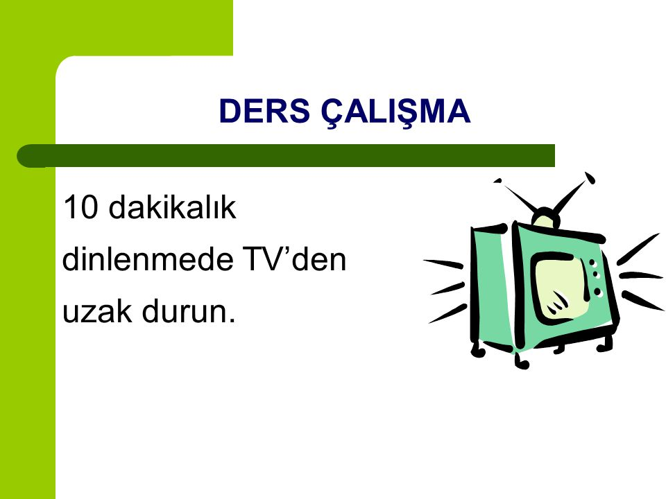 DERS ÇALIŞMA 10 dakikalık dinlenmede TV'den uzak durun.