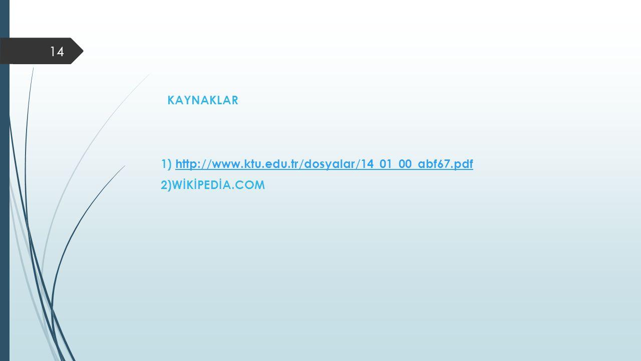 KAYNAKLAR 1) http://www. ktu. edu. tr/dosyalar/14_01_00_abf67