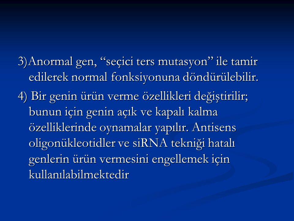 3)Anormal gen, seçici ters mutasyon ile tamir edilerek normal fonksiyonuna döndürülebilir.