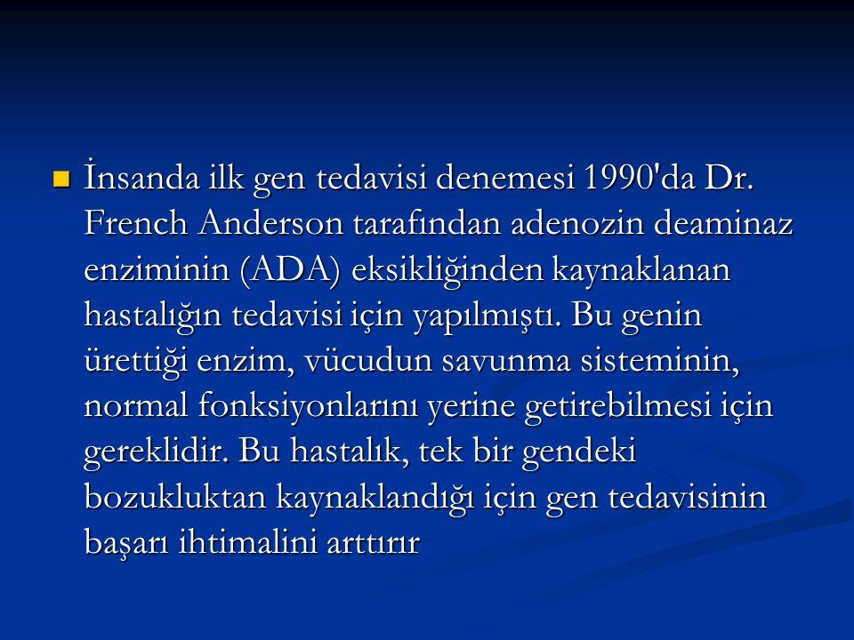 İnsanda ilk gen tedavisi denemesi 1990 da Dr