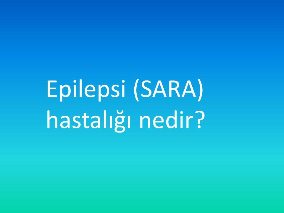 Epilepsi (SARA) hastalığı nedir
