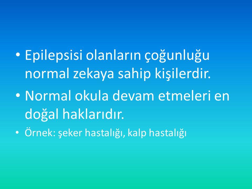 Epilepsisi olanların çoğunluğu normal zekaya sahip kişilerdir.
