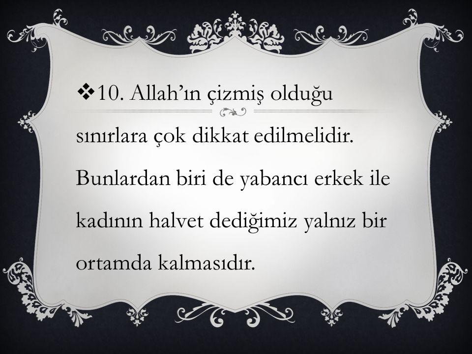 10. Allah'ın çizmiş olduğu sınırlara çok dikkat edilmelidir