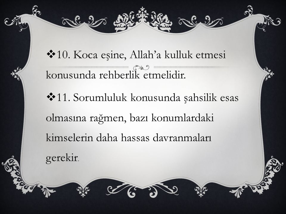 10. Koca eşine, Allah'a kulluk etmesi konusunda rehberlik etmelidir.
