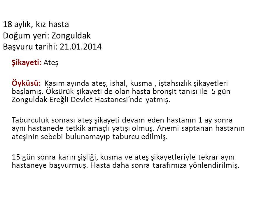 18 aylık, kız hasta Doğum yeri: Zonguldak Başvuru tarihi: 21.01.2014