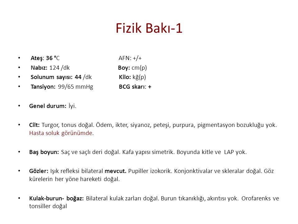 Fizik Bakı-1 Ateş: 36 °C AFN: +/+ Nabız: 124 /dk Boy: cm(p)