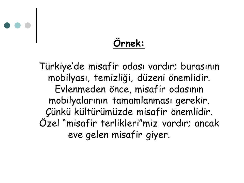Örnek: Türkiye'de misafir odası vardır; burasının mobilyası, temizliği, düzeni önemlidir.