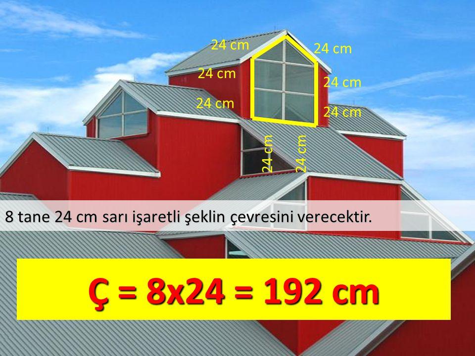 24 cm 24 cm. 24 cm. 24 cm. 24 cm. 24 cm. 24 cm. 24 cm. 8 tane 24 cm sarı işaretli şeklin çevresini verecektir.