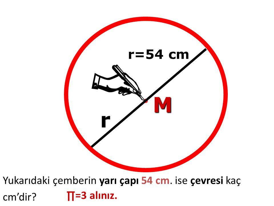 r=54 cm M r Yukarıdaki çemberin yarı çapı 54 cm. ise çevresi kaç cm'dir ∏=3 alınız.