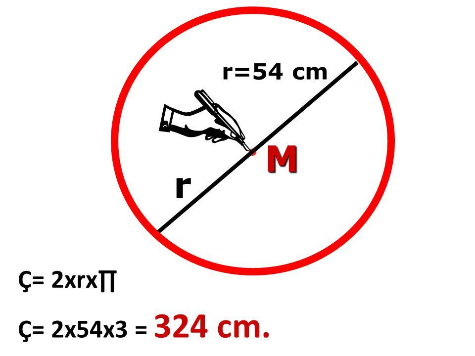 r=54 cm M r Ç= 2xrx∏ Ç= 2x54x3 = 324 cm.