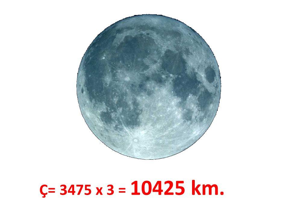 Ç= Rx∏ (çap x pi) Ç= 3475 x 3 = 10425 km.