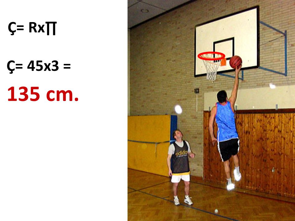 Ç= Rx∏ Ç= 45x3 = 135 cm.