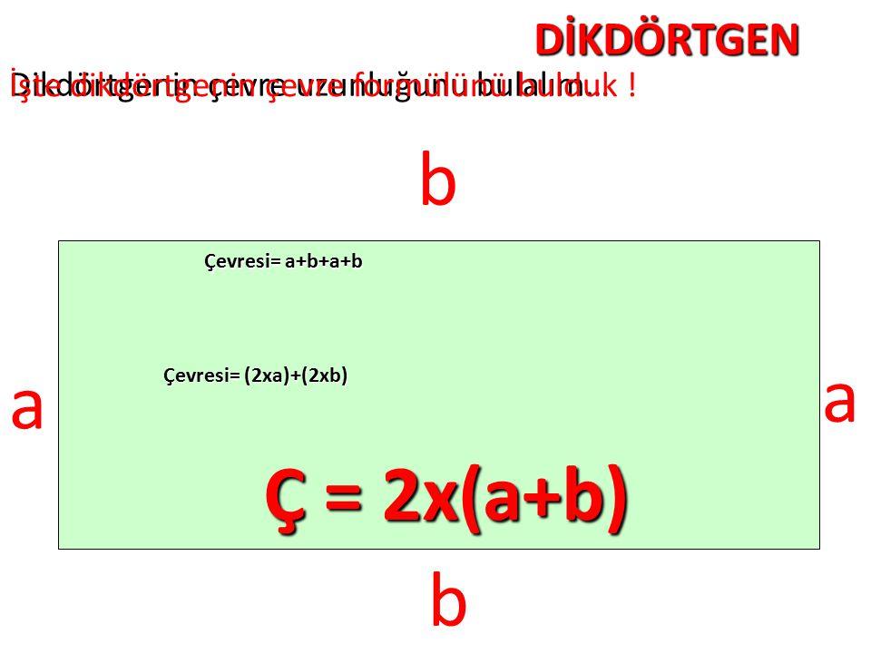 b a a Ç = 2x(a+b) b DİKDÖRTGEN