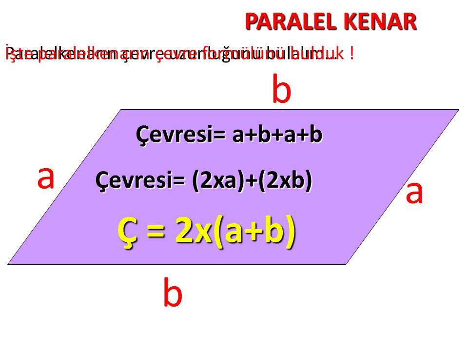 b a a b Ç = 2x(a+b) PARALEL KENAR Çevresi= a+b+a+b