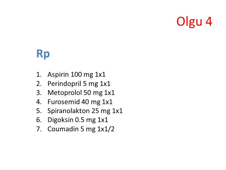 Olgu 4 Rp Aspirin 100 mg 1x1 Perindopril 5 mg 1x1 Metoprolol 50 mg 1x1