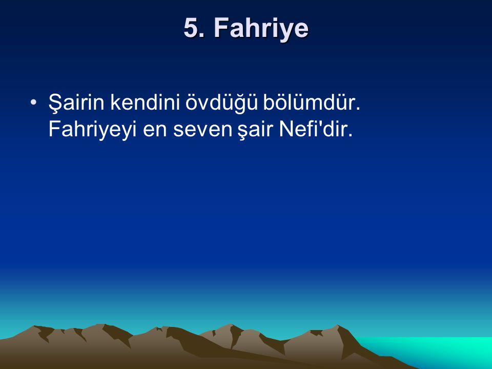 5. Fahriye Şairin kendini övdüğü bölümdür. Fahriyeyi en seven şair Nefi dir.