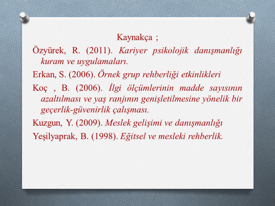Kaynakça ; Özyürek, R. (2011). Kariyer psikolojik danışmanlığı kuram ve uygulamaları.