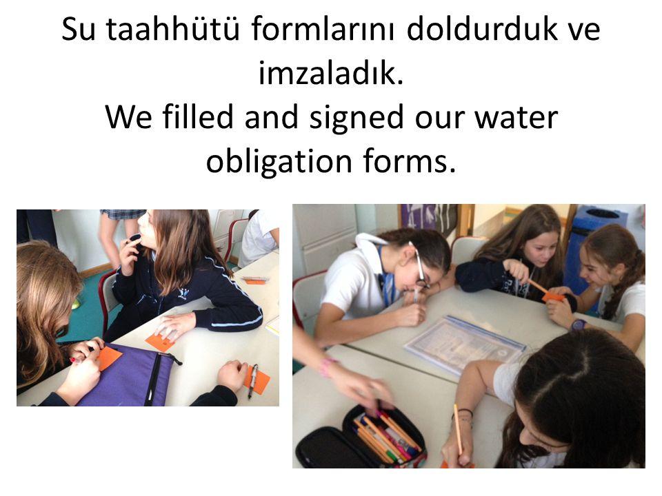 Su taahhütü formlarını doldurduk ve imzaladık