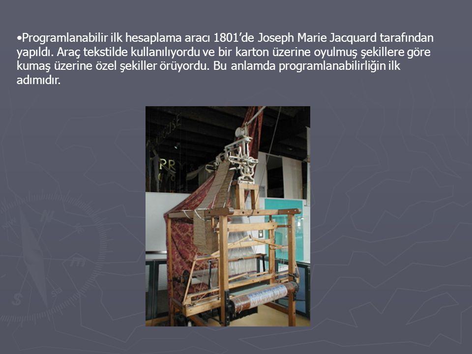 Programlanabilir ilk hesaplama aracı 1801'de Joseph Marie Jacquard tarafından yapıldı.