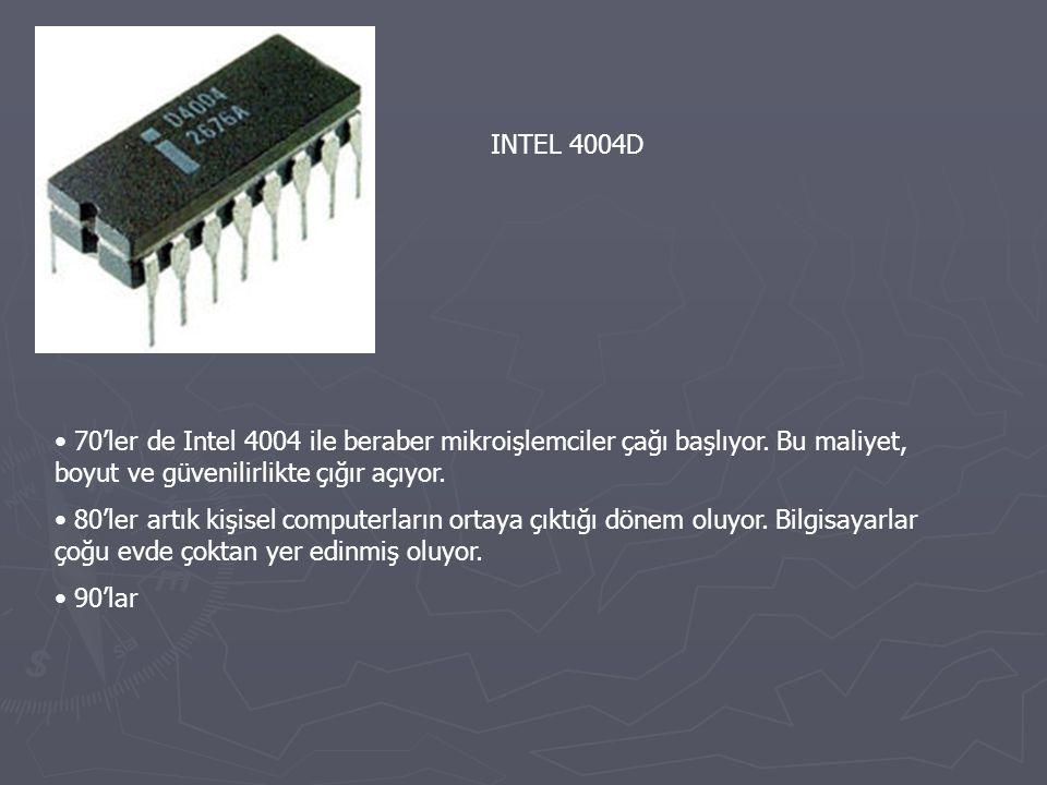 INTEL 4004D 70'ler de Intel 4004 ile beraber mikroişlemciler çağı başlıyor. Bu maliyet, boyut ve güvenilirlikte çığır açıyor.