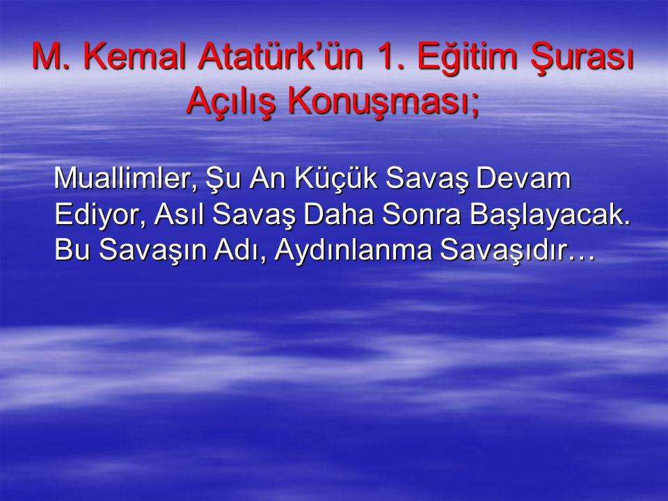 M. Kemal Atatürk'ün 1. Eğitim Şurası Açılış Konuşması;