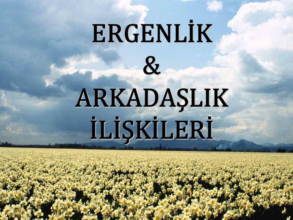 ERGENLİK & ARKADAŞLIK İLİŞKİLERİ