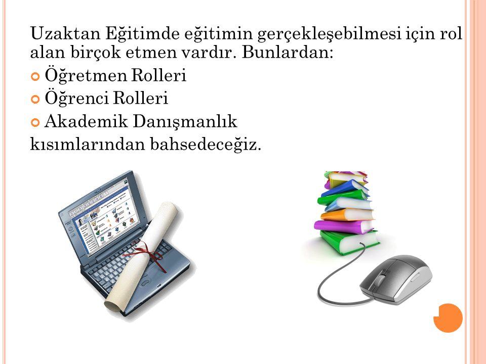 Uzaktan Eğitimde eğitimin gerçekleşebilmesi için rol alan birçok etmen vardır. Bunlardan: