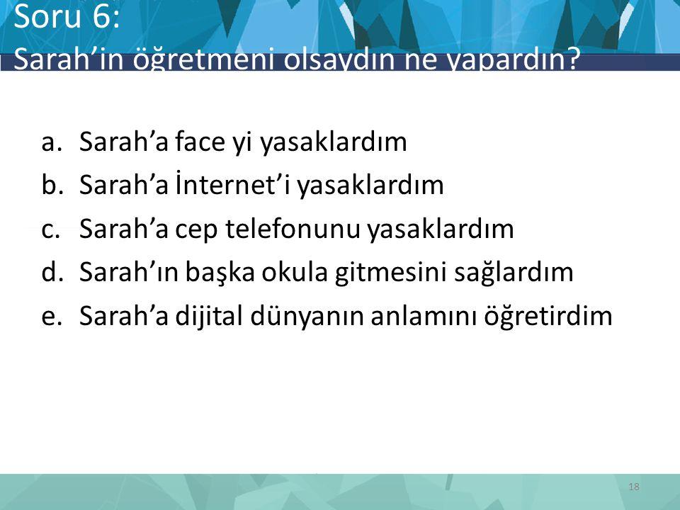 Soru 6: Sarah'in öğretmeni olsaydın ne yapardın