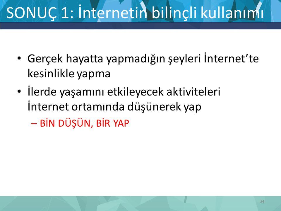 SONUÇ 1: İnternetin bilinçli kullanımı