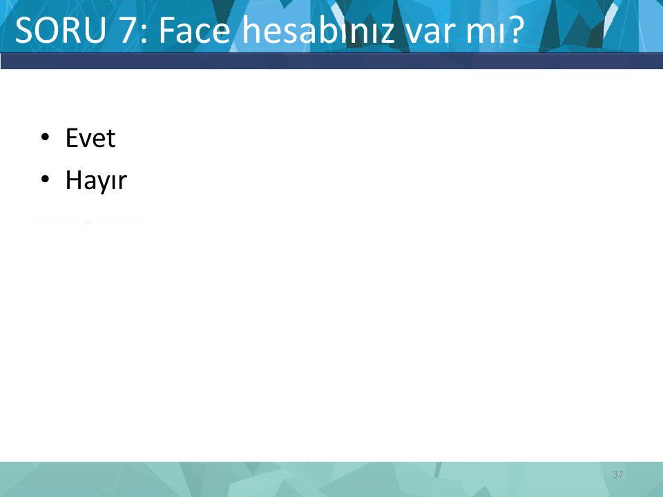 SORU 7: Face hesabınız var mı