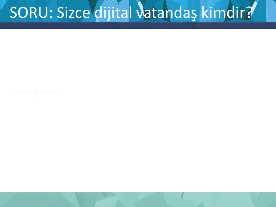 SORU: Sizce dijital vatandaş kimdir