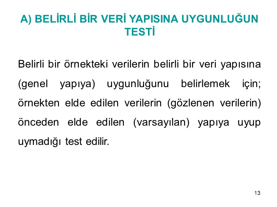 A) BELİRLİ BİR VERİ YAPISINA UYGUNLUĞUN TESTİ