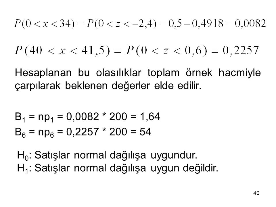 Hesaplanan bu olasılıklar toplam örnek hacmiyle çarpılarak beklenen değerler elde edilir.