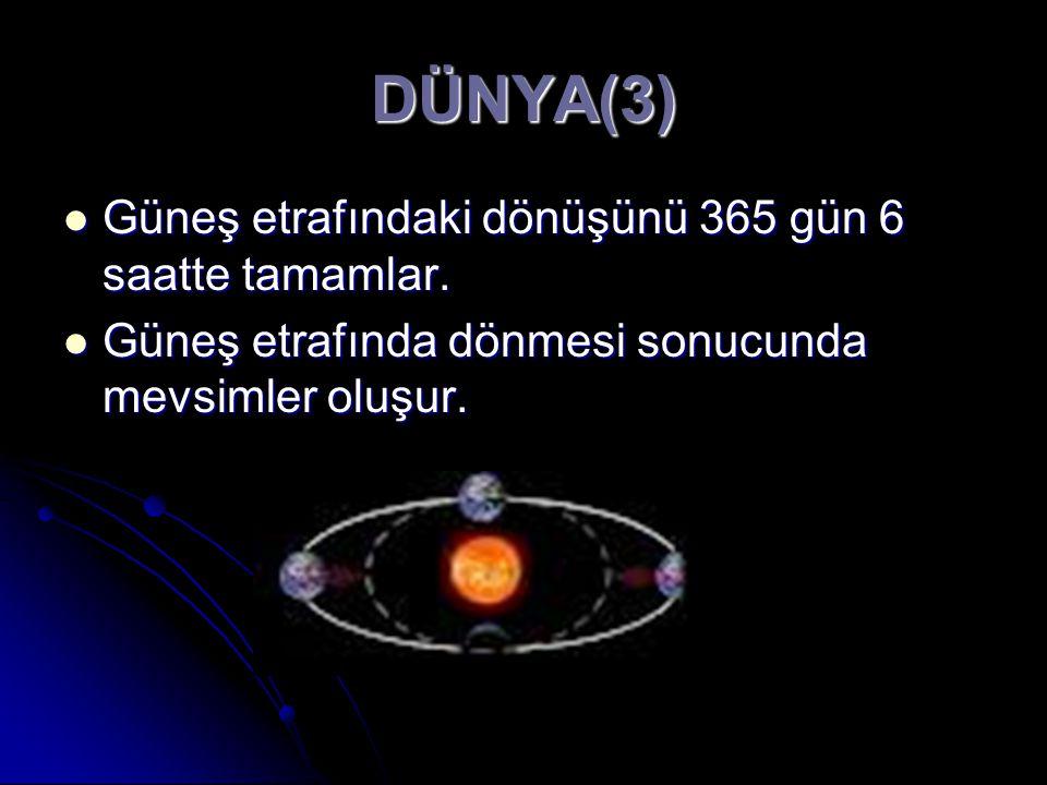 DÜNYA(3) Güneş etrafındaki dönüşünü 365 gün 6 saatte tamamlar.