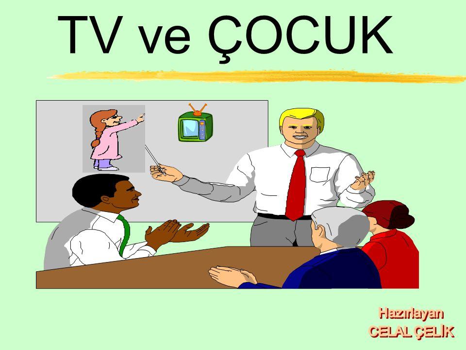 TV ve ÇOCUK Hazırlayan CELAL ÇELİK
