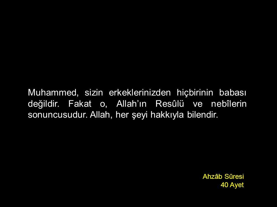 Muhammed, sizin erkeklerinizden hiçbirinin babası değildir