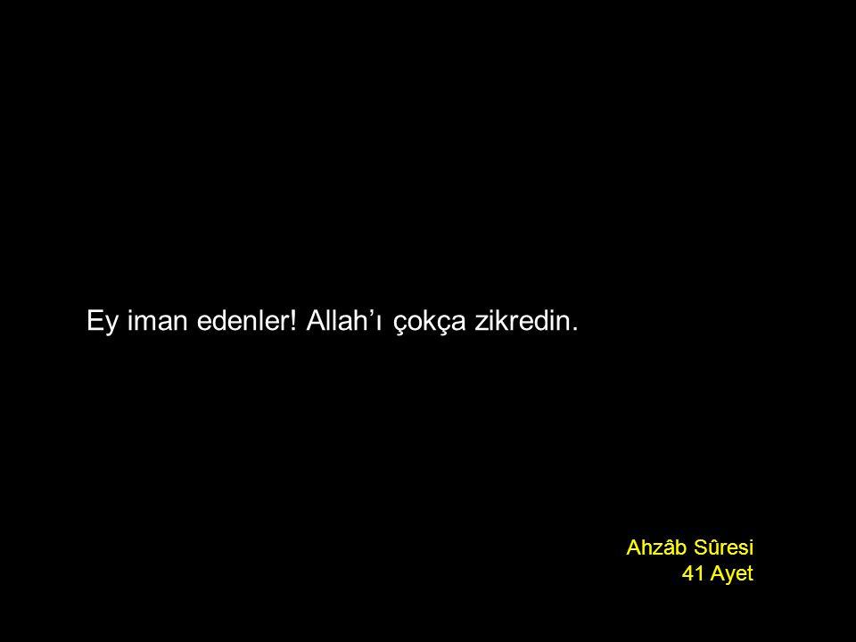 Ey iman edenler! Allah'ı çokça zikredin.